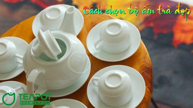 Cách chọn bộ ấm trà đẹp