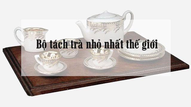 bộ tách trà nhỏ nhất thế giới